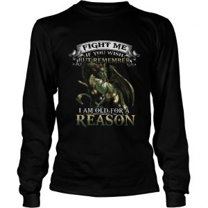 Viking Dragon Fight me if you wish but remember I am old for a reason longsleeve tee