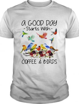 A good day starts with coffee and birds shirts