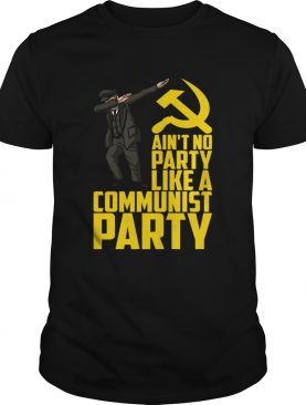 Aint No Party Like a Communist Party shirt