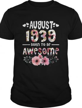 1562228248August 1939 Awesome 80Th Birthday Flower Girl shirt