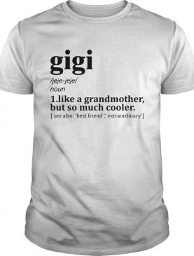 Gigi like a grandmother but so much cooler shirts