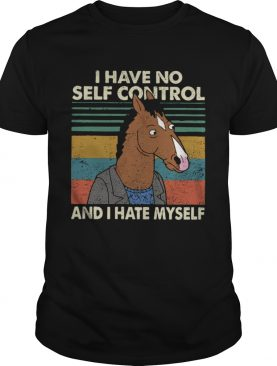 I have no self control and I hate myself shirt