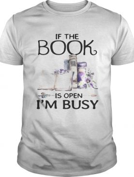 If The Book Is Open I'm Busy Shirts