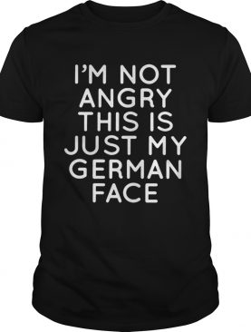 Im not angry this is just my German face shirt