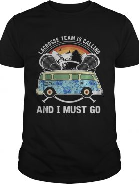 Lacrosse team is calling and I must go shirt