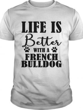 Life Is Better With A French Bulldog Dog TShirt