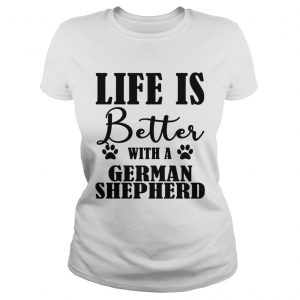 Life Is Better With A German Shepherd Dog ladies tee