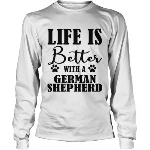 Life Is Better With A German Shepherd Dog longsleeve tee