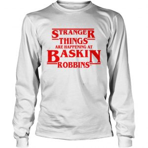 Official Stranger Things are happening at Baskin robbins longsleeve tee