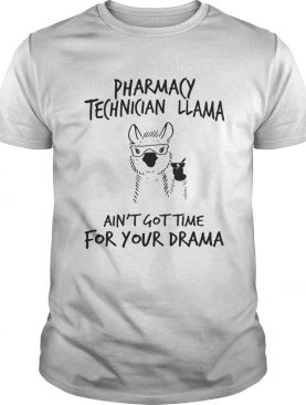 Pharmacy technician llama aint gottime for your drama shirt