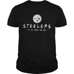 Pittsburgh Steelers Ill be there for you unisex