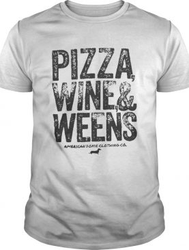 Pizza wine and weens shirt