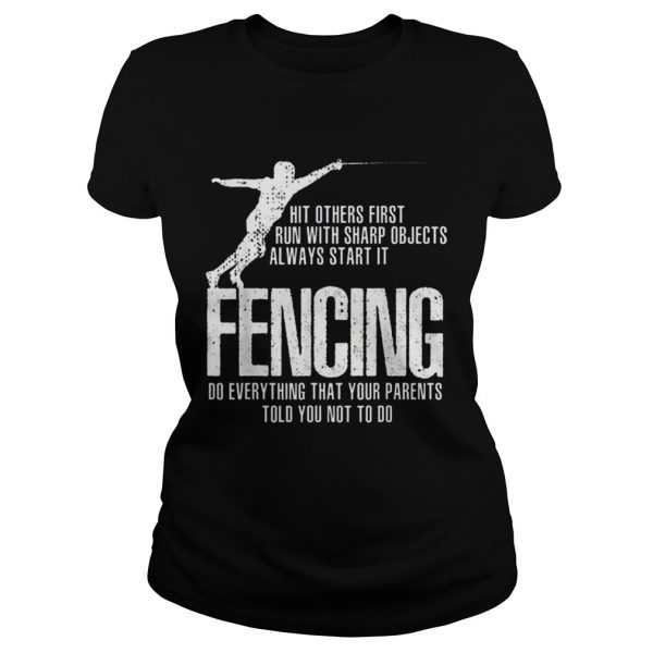 Pretty Swordsmanship Fencing Do everything that your parents told you not to do ladies tee