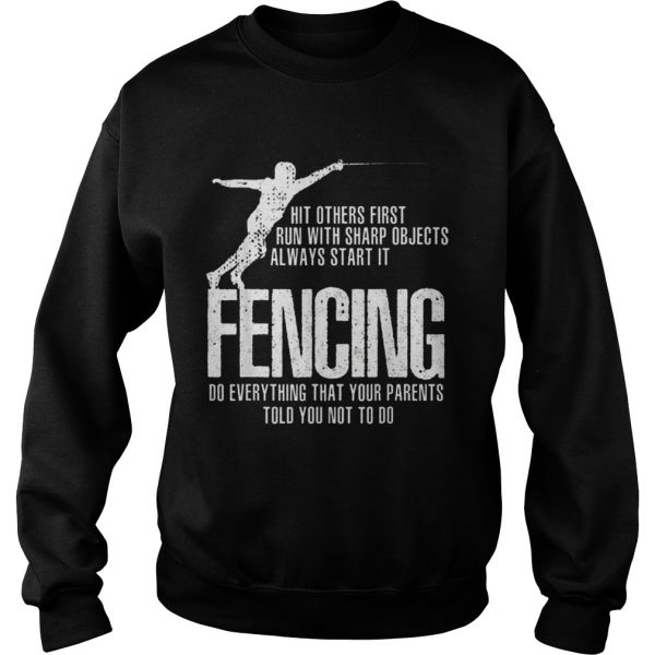 Pretty Swordsmanship Fencing Do everything that your parents told you not to do sweatshirt