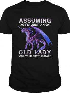 Purple dragon assuming Im just an old lady was your first mistake shirt