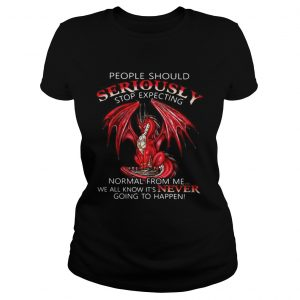 Red Dragon people should seriously stop expecting normal from me ladies tee