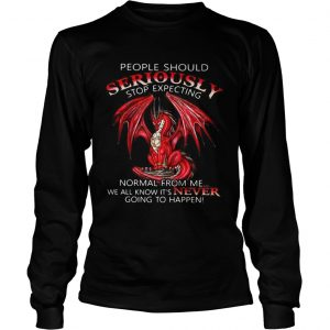 Red Dragon people should seriously stop expecting normal from me longsleeve tee