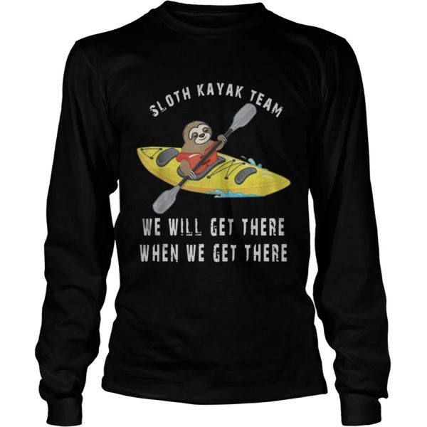 Sloth Kayak We Will Get There When We Get There longsleeve tee
