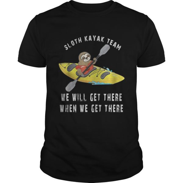 Sloth Kayak We Will Get There When We Get There unisex