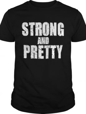 Strong and pretty shirt