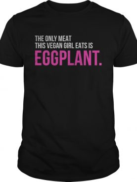 The only meat this vegan girl eats is Eggplant shirt