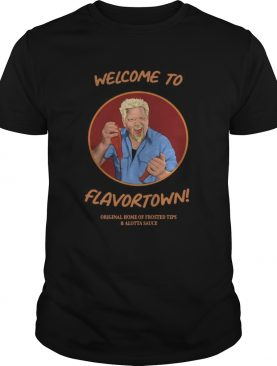 Welcome To Flavortown Original Home Of Frosted Tips And Alotta Sauce Shirt