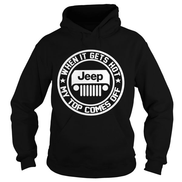 2342 When it gets hot my top comes off Jeep hoodie