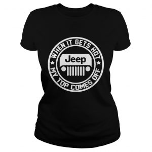 2342 When it gets hot my top comes off Jeep ladies tee