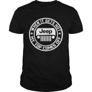 2342 When it gets hot my top comes off Jeep unisex
