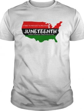 A Time To Reflect And Rejoice JuneTeenth Afrikan American Independence Day Shirt