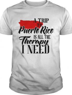 A trip to Puerto Rico is all the therapy I need shirt