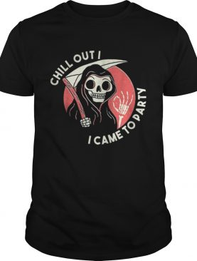 Awesome Chill Out I Came To Party Grim Reaper Halloween shirt
