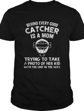 Baseball Behind Every Good Catcher Is A Mom Trying To Take A Photo Of Her Kid With The Ump In The W shirt