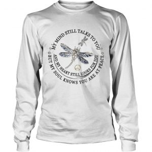 Dragon Fly My Mind Still Talks To You And My Heart Still Looks For You longsleeve tee
