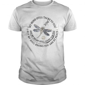 Dragon Fly My Mind Still Talks To You And My Heart Still Looks For You unisex