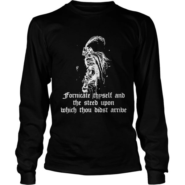 Fornicate thyself and the steed upon which thou didst arrive longsleeve tee