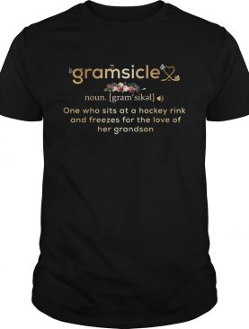 Gramsicle one who sits at a hockey rink and freezes for the love of her grandson shirt
