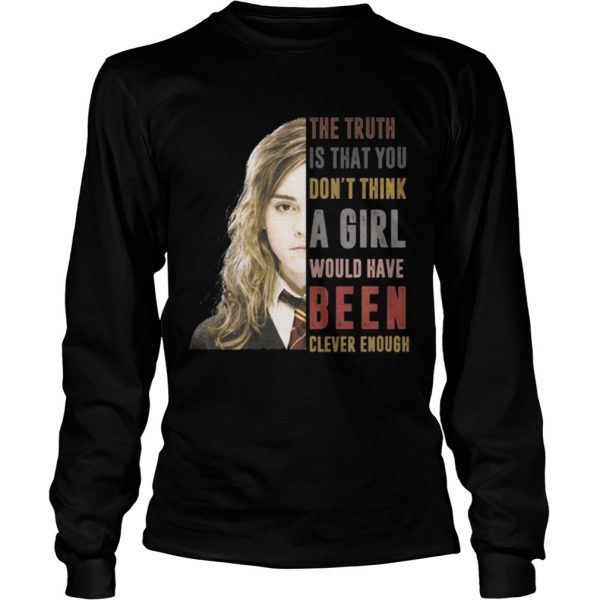 Hermione Granger The truth Is that you dont think a girl longsleeve tee