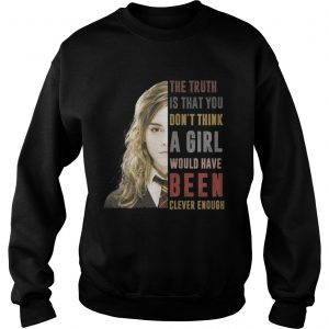 Hermione Granger The truth Is that you dont think a girl sweatshirt