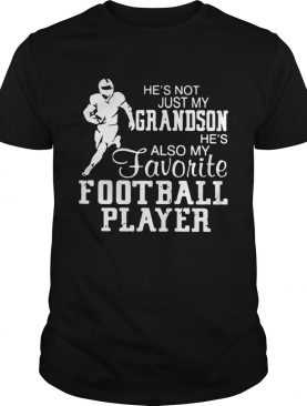Hes not just grandson hes also my favorite football player shirt