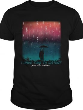 I have time to listen your life matters Suicide Awareness astronaut rain shirt