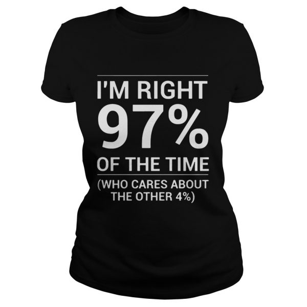 Im Right 97 Of The Time ladies tee