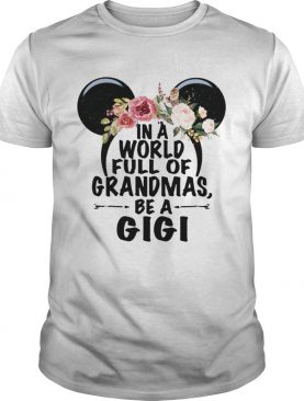 In a world full of Grandmas be a GiGi Mickey Mouse shirt