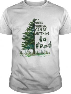 In a world where you can be anything Tree Sign language shirt