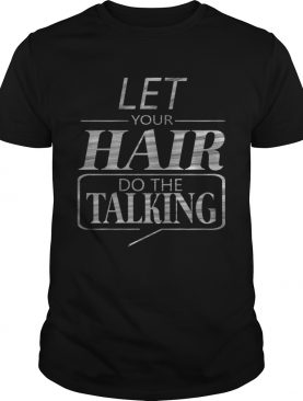 Let Your Hair Do Talking T-Shirt