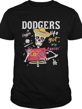 Los Angeles Dodgers life got me feelin shirt