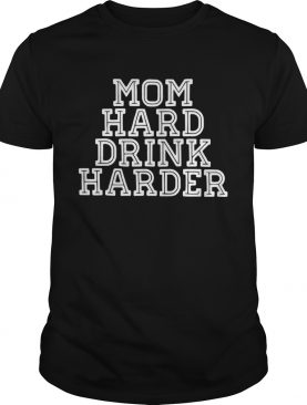 Mom hard drink harder shirt