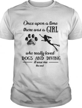 Once upon a time there was a girl who really loved dogs and diving shirt