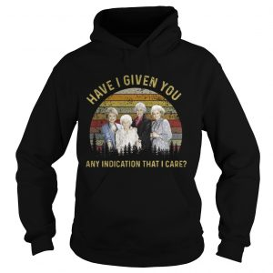 The golden girls have I given you any indication that I care sunset hoodie