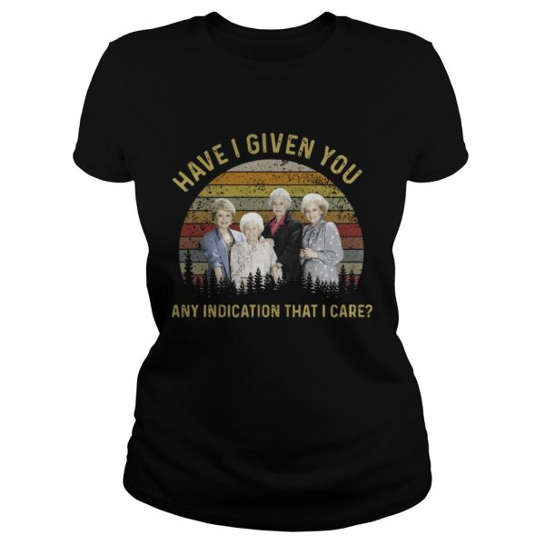 The golden girls have I given you any indication that I care sunset ladies tee